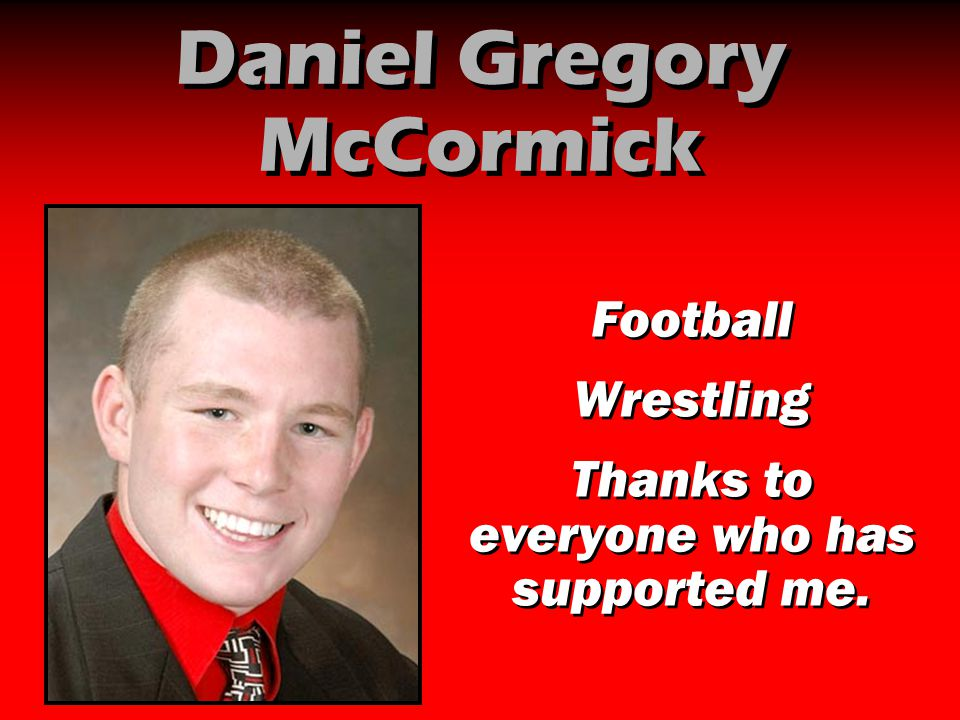 Daniel Gregory McCormick Football Wrestling Thanks to everyone who has supported me. Football Wrestling Thanks to everyone who has supported me.