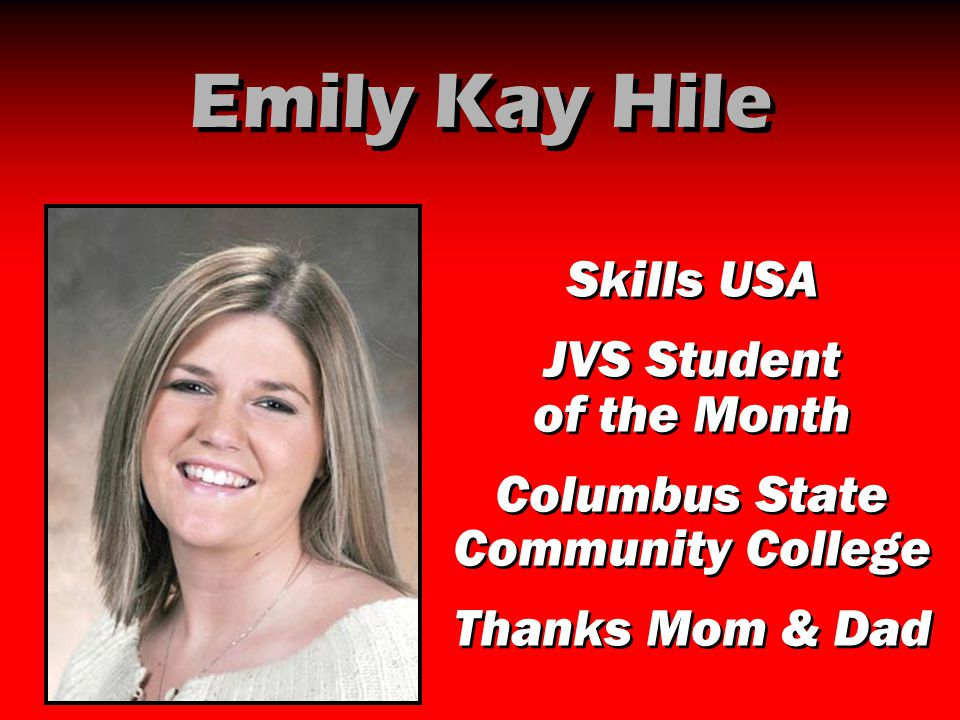 Emily Kay Hile Skills USA JVS Student of the Month Columbus State Community College Thanks Mom & Dad Skills USA JVS Student of the Month Columbus Stat