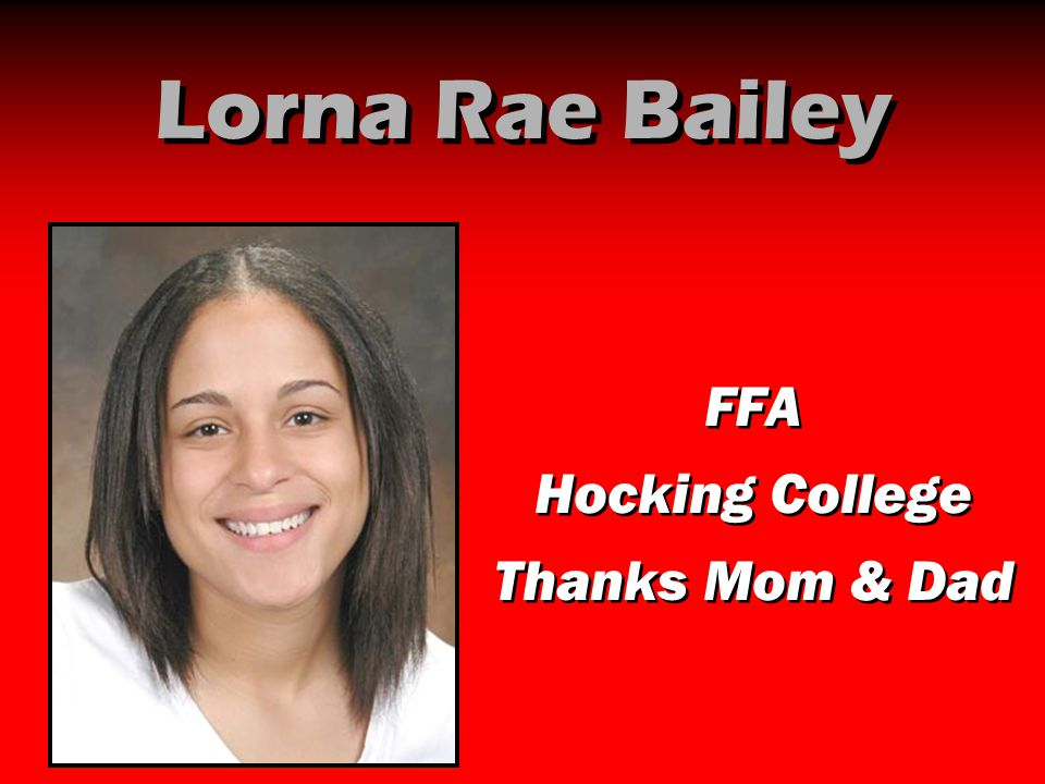 Lorna Rae Bailey FFA Hocking College Thanks Mom & Dad FFA Hocking College Thanks Mom & Dad