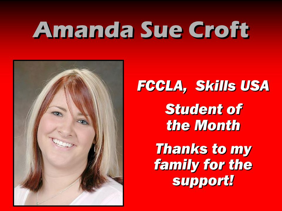 Amanda Sue Croft FCCLA, Skills USA Student of the Month Thanks to my family for the support! FCCLA, Skills USA Student of the Month Thanks to my famil