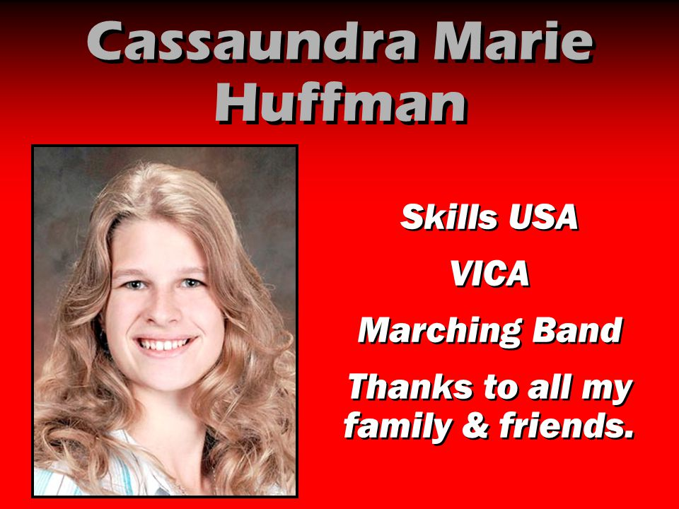 Cassaundra Marie Huffman Skills USA VICA Marching Band Thanks to all my family & friends. Skills USA VICA Marching Band Thanks to all my family & frie