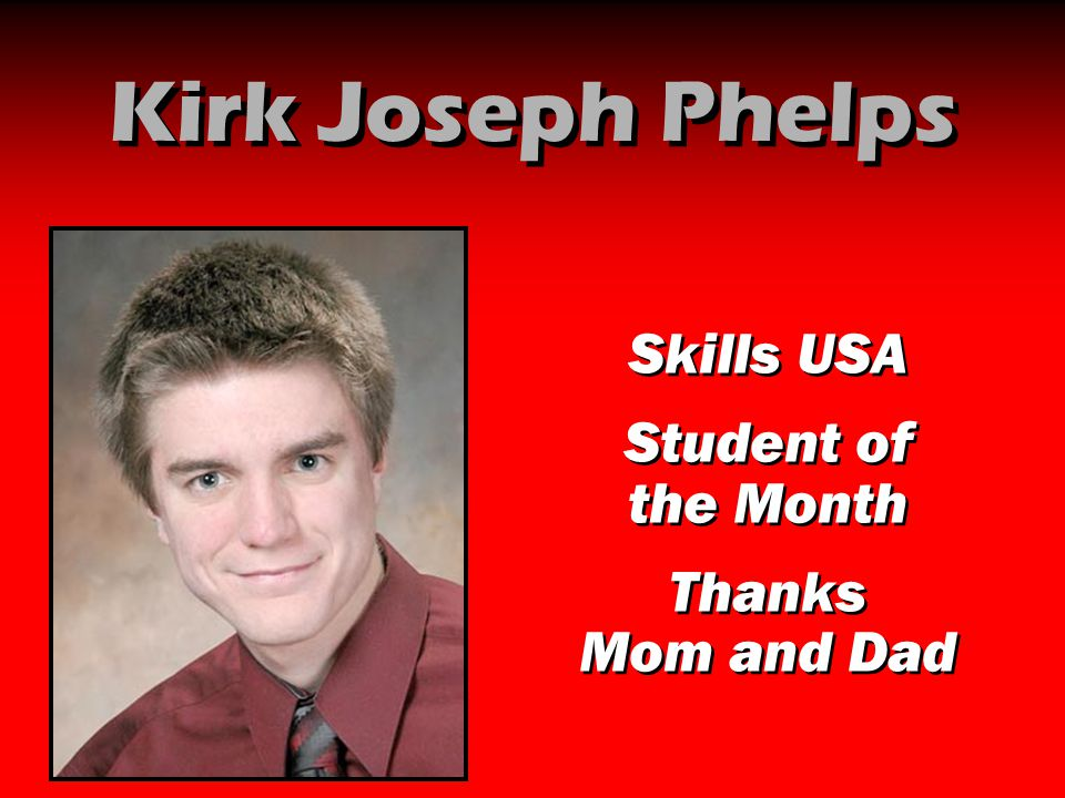 Kirk Joseph Phelps Skills USA Student of the Month Thanks Mom and Dad Skills USA Student of the Month Thanks Mom and Dad