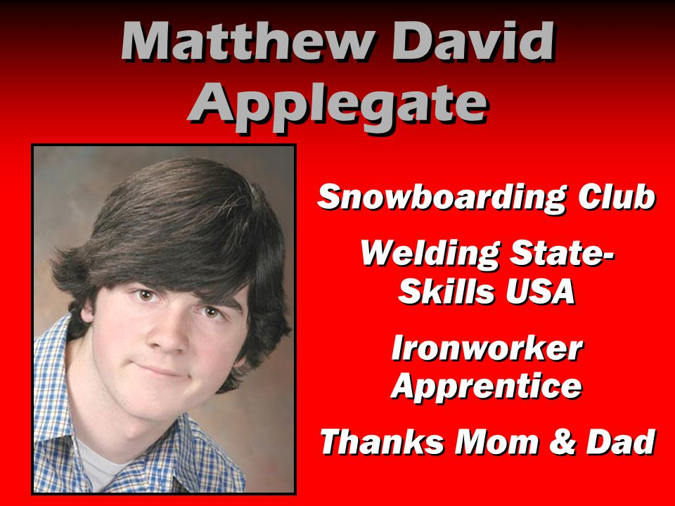 Matthew David Applegate Snowboarding Club Welding State- Skills USA Ironworker Apprentice Thanks Mom & Dad Snowboarding Club Welding State- Skills USA