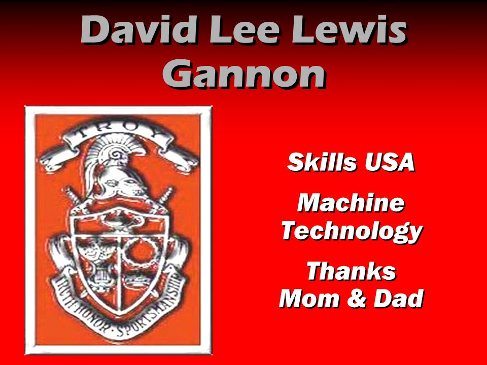 David Lee Lewis Gannon Skills USA Machine Technology Thanks Mom & Dad Skills USA Machine Technology Thanks Mom & Dad