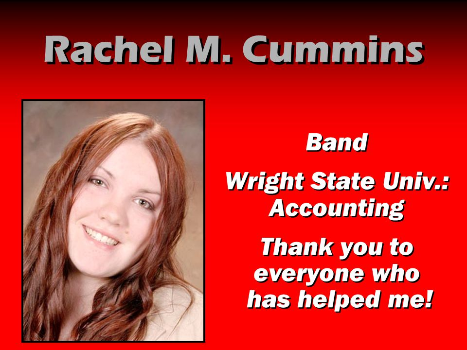 Rachel M. Cummins Band Wright State Univ.: Accounting Thank you to everyone who has helped me! Band Wright State Univ.: Accounting Thank you to everyo