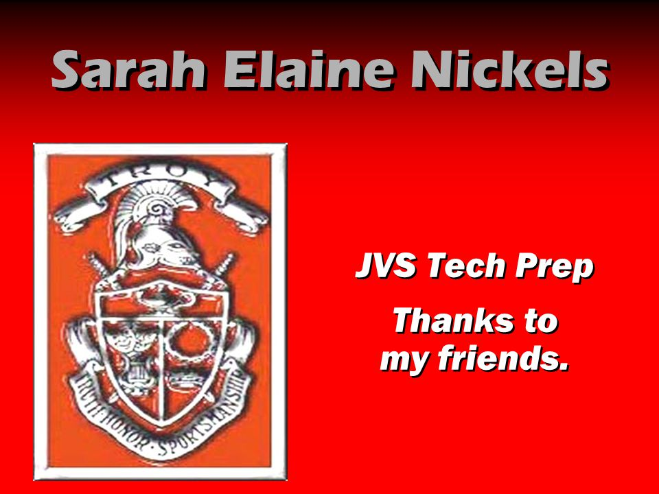 Sarah Elaine Nickels JVS Tech Prep Thanks to my friends. JVS Tech Prep Thanks to my friends.