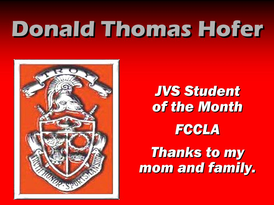 Donald Thomas Hofer JVS Student of the Month FCCLA Thanks to my mom and family. JVS Student of the Month FCCLA Thanks to my mom and family.