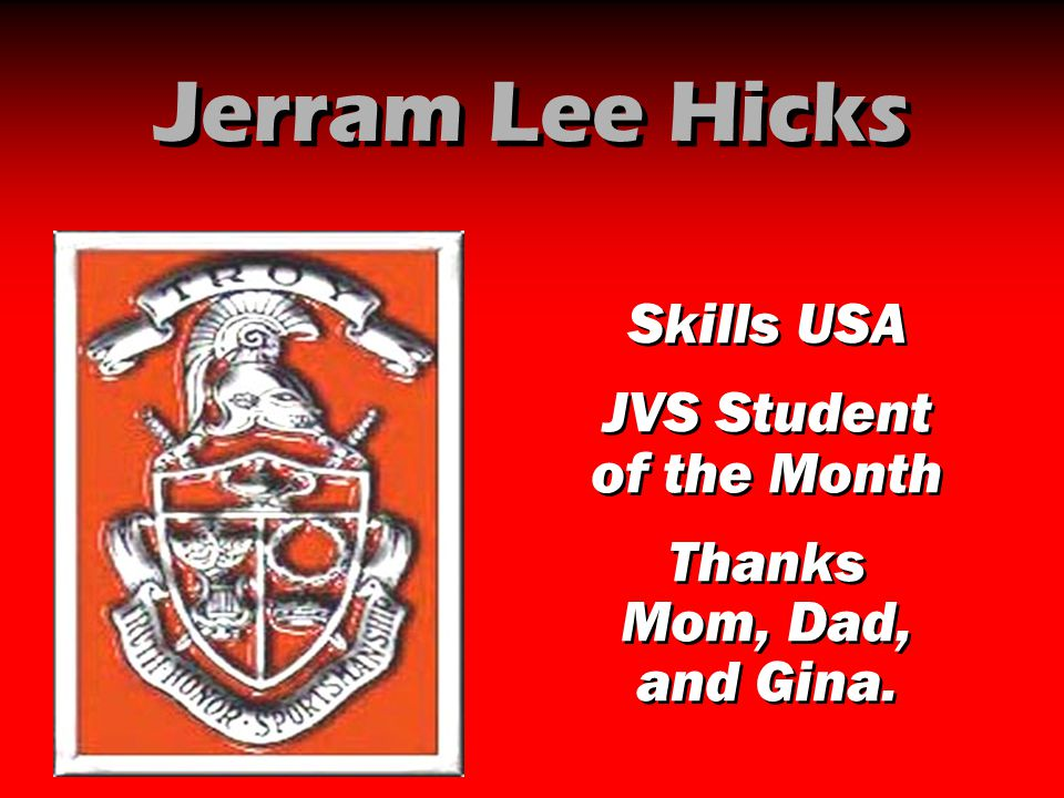 Jerram Lee Hicks Skills USA JVS Student of the Month Thanks Mom, Dad, and Gina. Skills USA JVS Student of the Month Thanks Mom, Dad, and Gina.