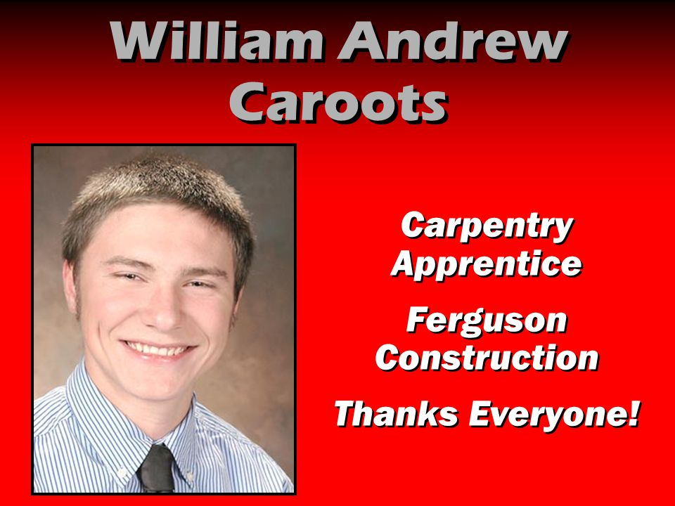 William Andrew Caroots Carpentry Apprentice Ferguson Construction Thanks Everyone! Carpentry Apprentice Ferguson Construction Thanks Everyone!