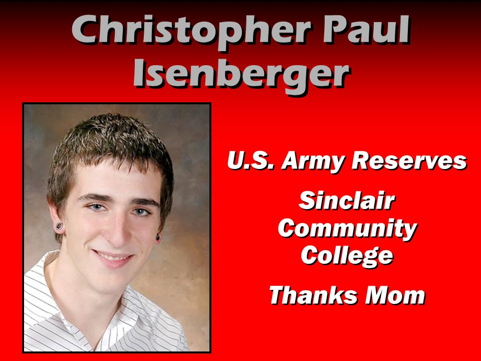 Christopher Paul Isenberger U.S. Army Reserves Sinclair Community College Thanks Mom U.S. Army Reserves Sinclair Community College Thanks Mom