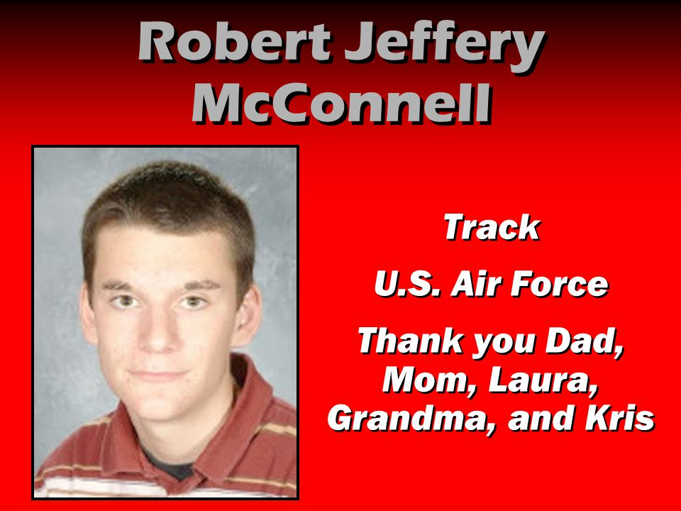 Robert Jeffery McConnell Track U.S. Air Force Thank you Dad, Mom, Laura, Grandma, and Kris Track U.S. Air Force Thank you Dad, Mom, Laura, Grandma, an