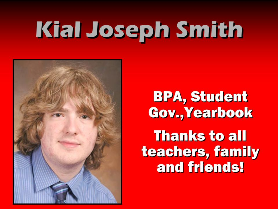 Kial Joseph Smith BPA, Student Gov.,Yearbook Thanks to all teachers, family and friends! BPA, Student Gov.,Yearbook Thanks to all teachers, family and