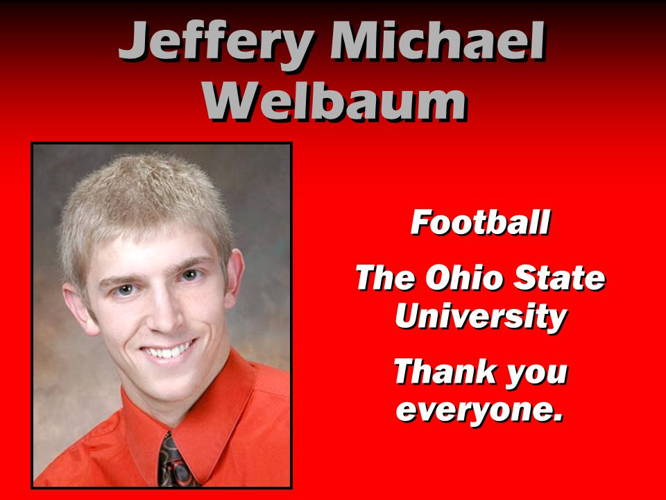 Jeffery Michael Welbaum Football The Ohio State University Thank you everyone. Football The Ohio State University Thank you everyone.