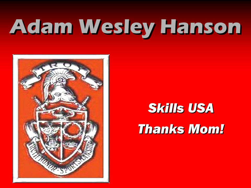 Adam Wesley Hanson Skills USA Thanks Mom! Skills USA Thanks Mom!