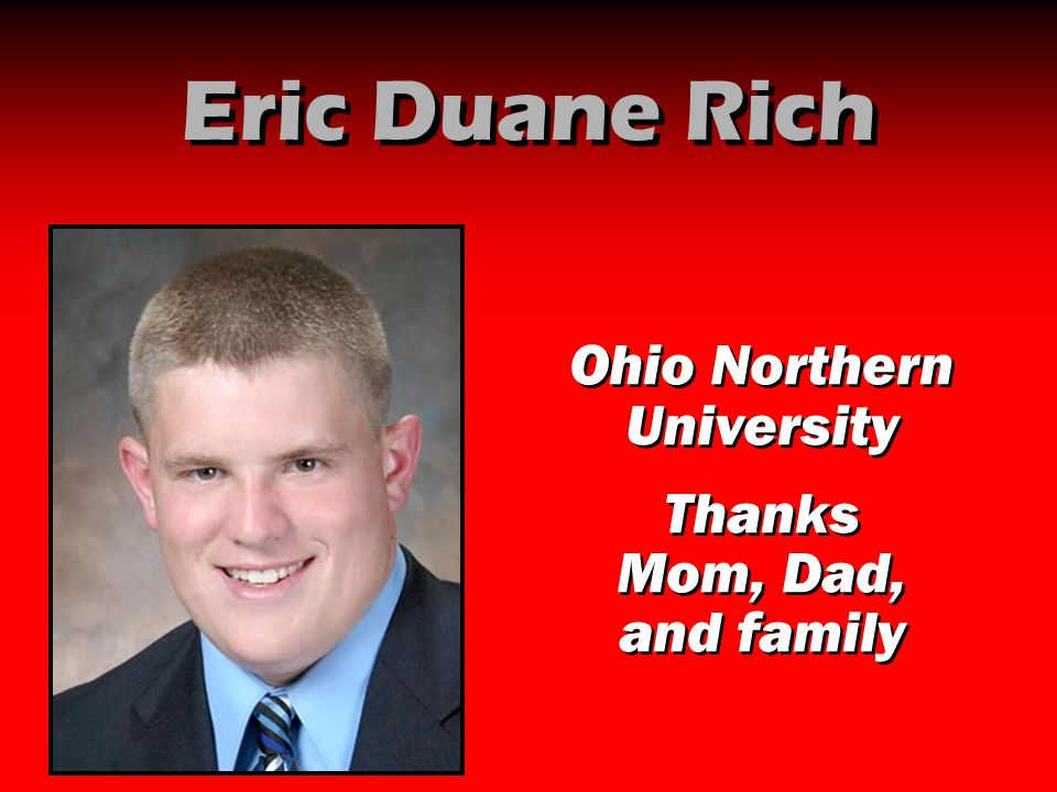 Eric Duane Rich Ohio Northern University Thanks Mom, Dad, and family Ohio Northern University Thanks Mom, Dad, and family