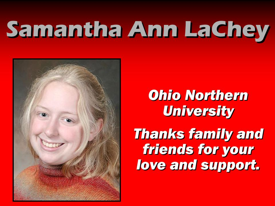 Samantha Ann LaChey Ohio Northern University Thanks family and friends for your love and support. Ohio Northern University Thanks family and friends f