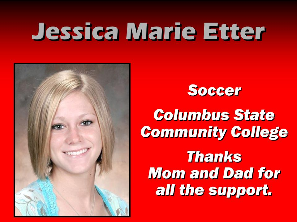 Jessica Marie Etter Soccer Columbus State Community College Thanks Mom and Dad for all the support. Soccer Columbus State Community College Thanks Mom