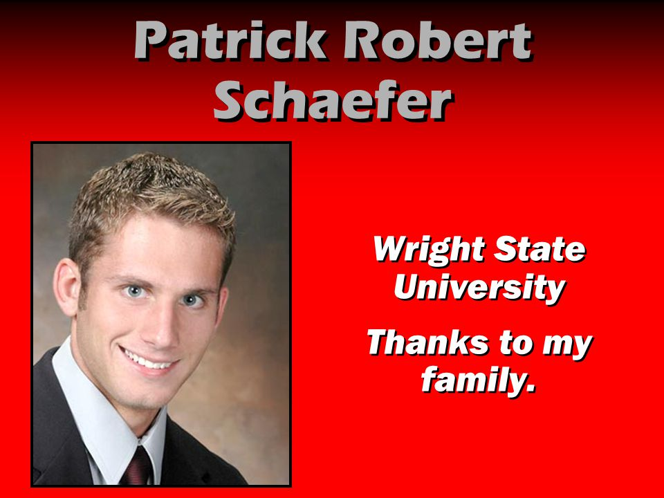 Patrick Robert Schaefer Wright State University Thanks to my family. Wright State University Thanks to my family.
