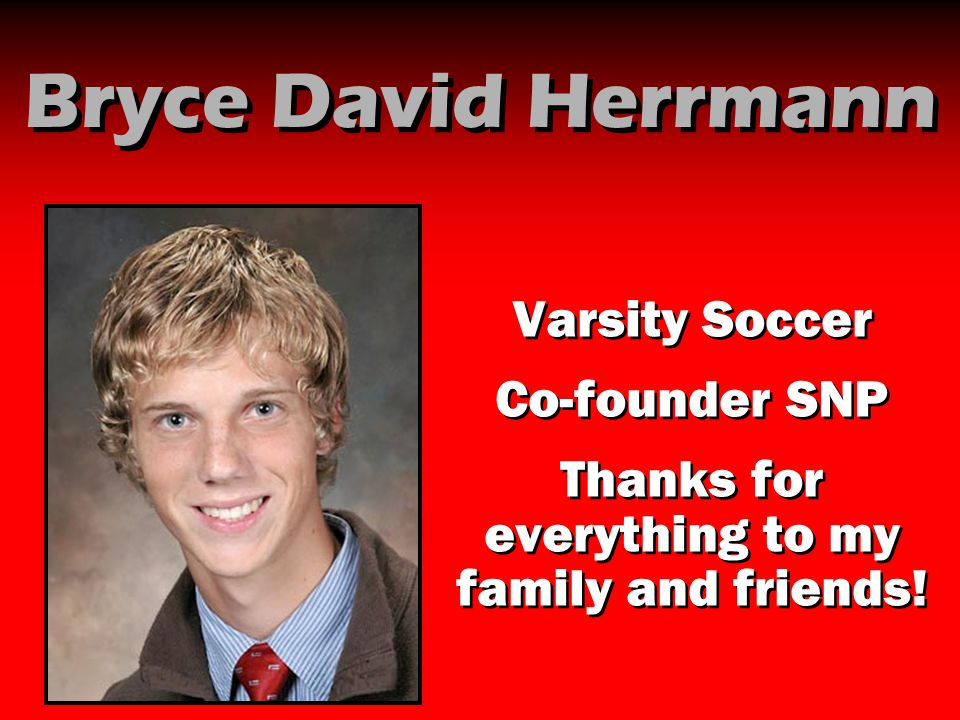 Bryce David Herrmann Varsity Soccer Co-founder SNP Thanks for everything to my family and friends! Varsity Soccer Co-founder SNP Thanks for everything