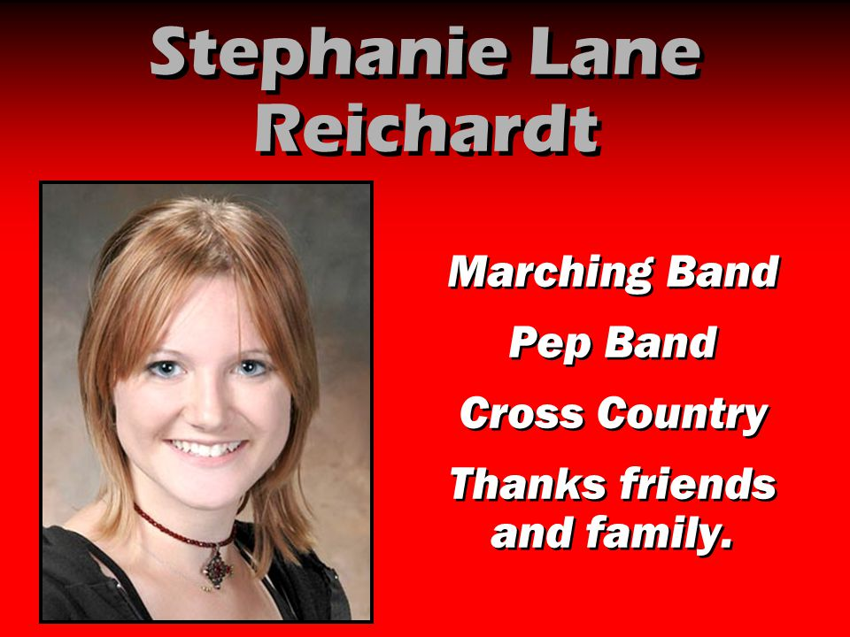 Stephanie Lane Reichardt Marching Band Pep Band Cross Country Thanks friends and family. Marching Band Pep Band Cross Country Thanks friends and famil