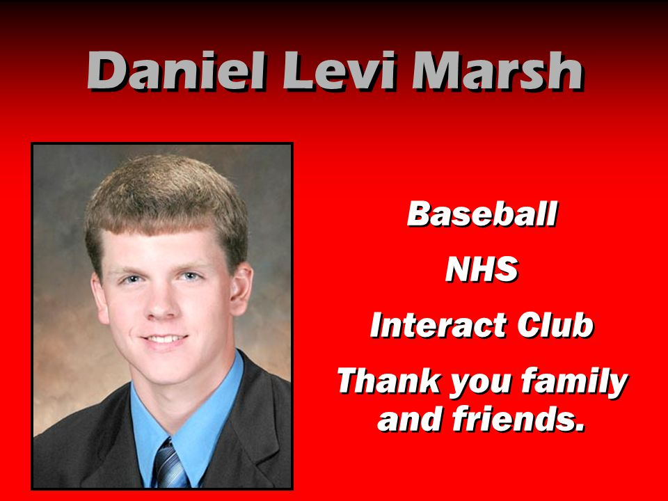 Daniel Levi Marsh Baseball NHS Interact Club Thank you family and friends. Baseball NHS Interact Club Thank you family and friends.