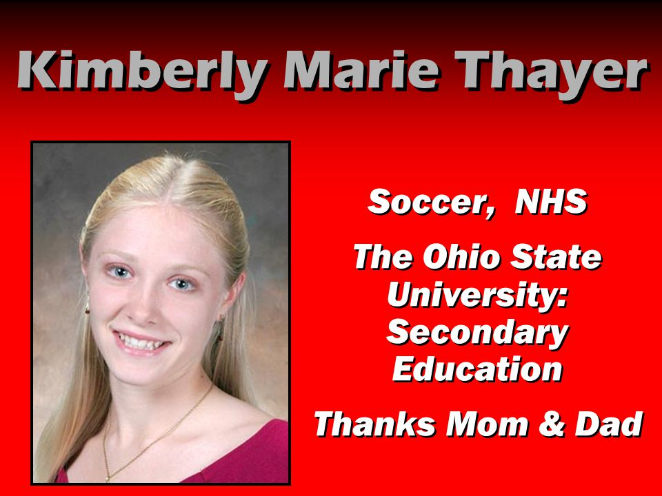 Kimberly Marie Thayer Soccer, NHS The Ohio State University: Secondary Education Thanks Mom & Dad Soccer, NHS The Ohio State University: Secondary Edu