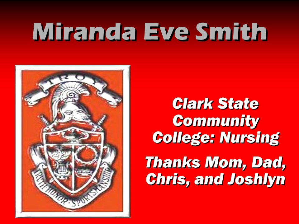 Miranda Eve Smith Clark State Community College: Nursing Thanks Mom, Dad, Chris, and Joshlyn Clark State Community College: Nursing Thanks Mom, Dad, C