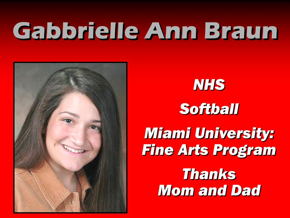 Gabbrielle Ann Braun NHS Softball Miami University: Fine Arts Program Thanks Mom and Dad NHS Softball Miami University: Fine Arts Program Thanks Mom a