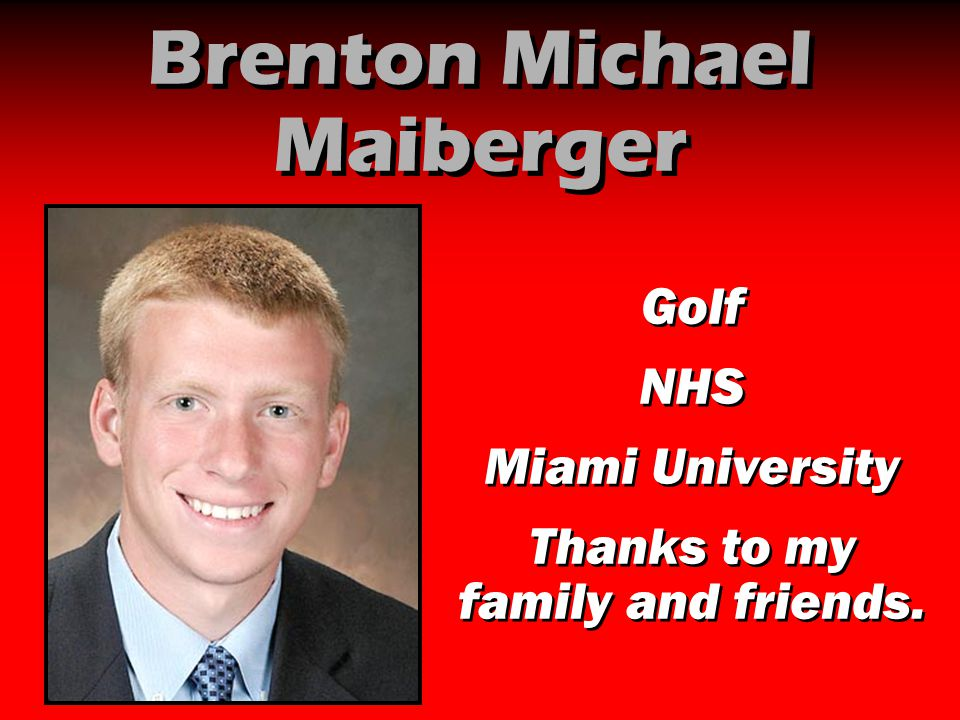 Brenton Michael Maiberger Golf NHS Miami University Thanks to my family and friends. Golf NHS Miami University Thanks to my family and friends.