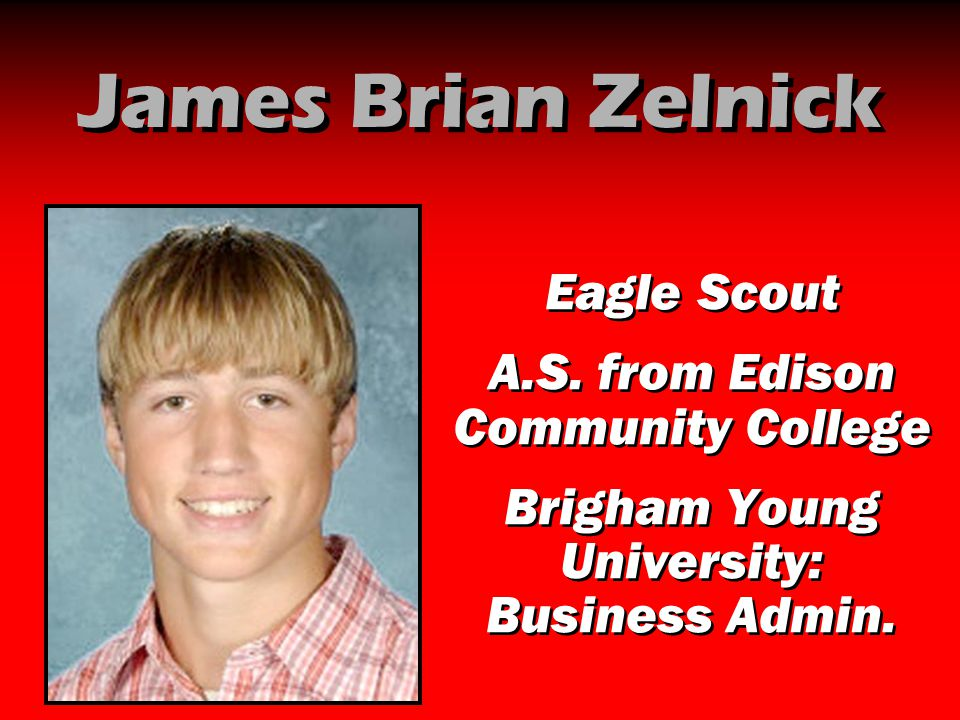 James Brian Zelnick Eagle Scout A.S. from Edison Community College Brigham Young University: Business Admin. Eagle Scout A.S. from Edison Community Co