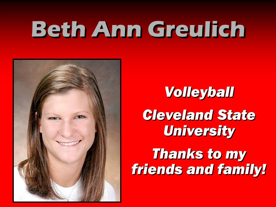 Beth Ann Greulich Volleyball Cleveland State University Thanks to my friends and family! Volleyball Cleveland State University Thanks to my friends an