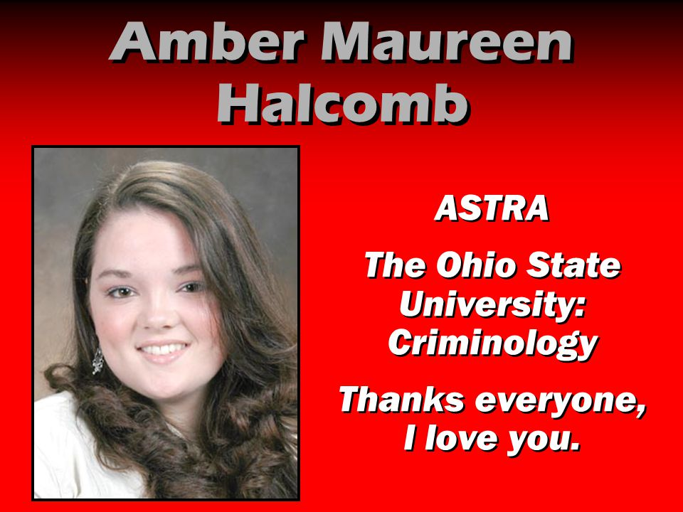 Amber Maureen Halcomb ASTRA The Ohio State University: Criminology Thanks everyone, I love you. ASTRA The Ohio State University: Criminology Thanks ev
