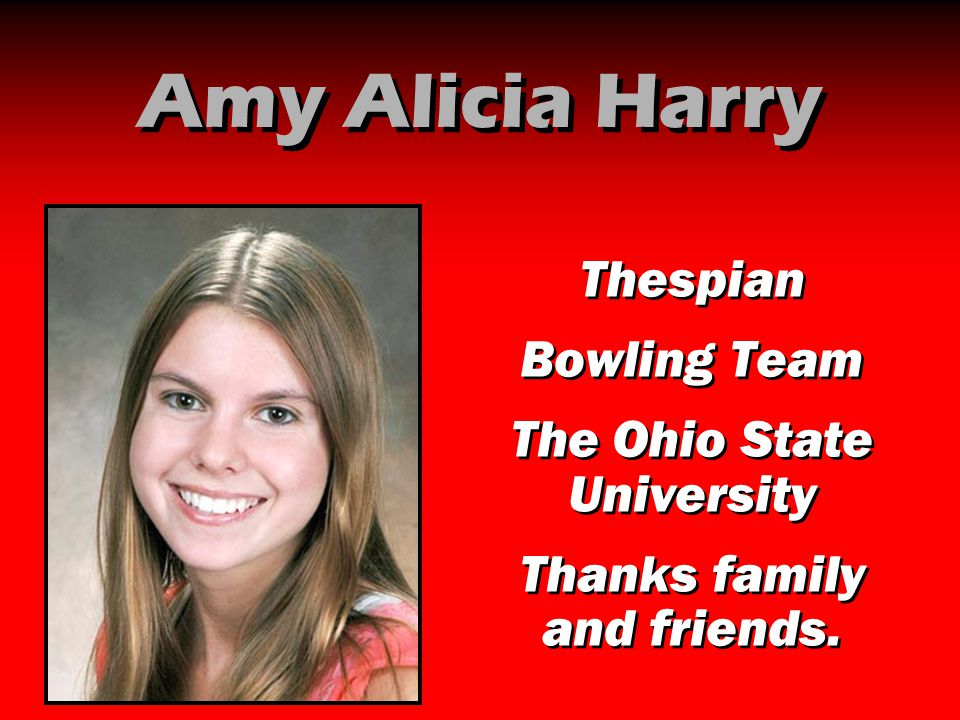 Amy Alicia Harry Thespian Bowling Team The Ohio State University Thanks family and friends. Thespian Bowling Team The Ohio State University Thanks fam