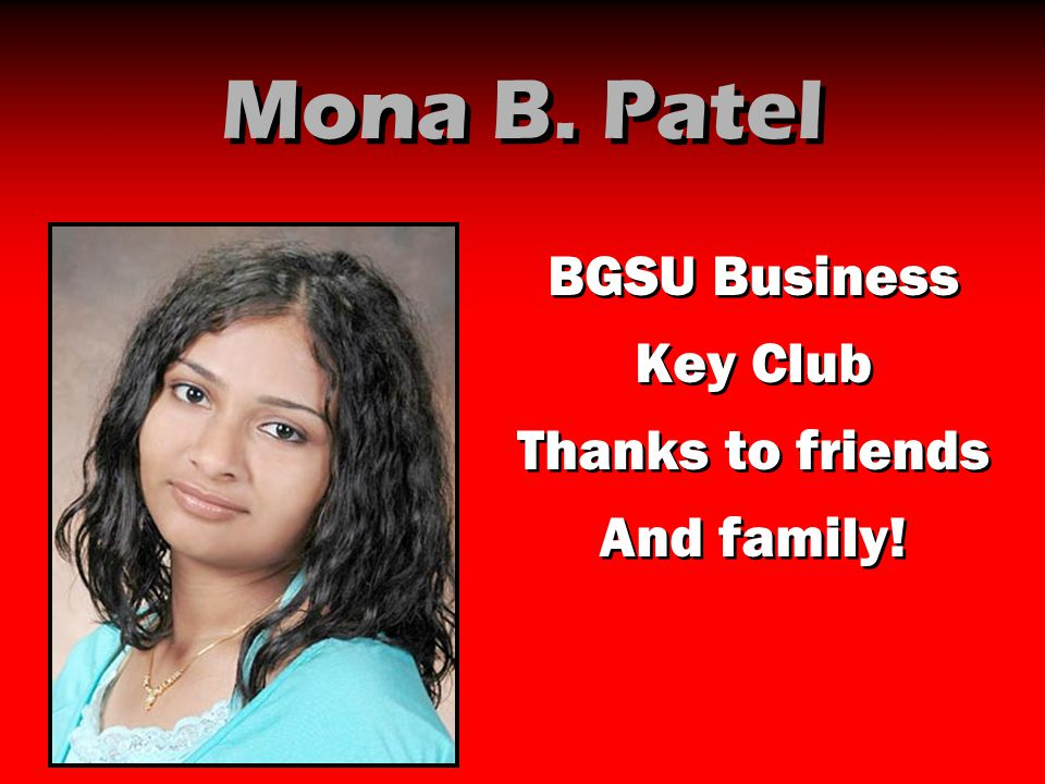Mona B. Patel BGSU Business Key Club Thanks to friends And family! BGSU Business Key Club Thanks to friends And family!