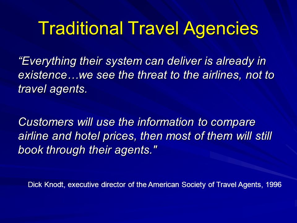 Traditional Travel Agencies Everything their system can deliver is already in existence…we see the threat to the airlines, not to travel agents.