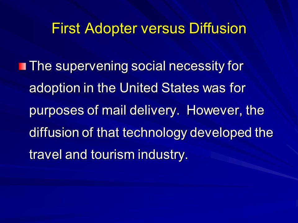 First Adopter versus Diffusion The supervening social necessity for adoption in the United States was for purposes of mail delivery.