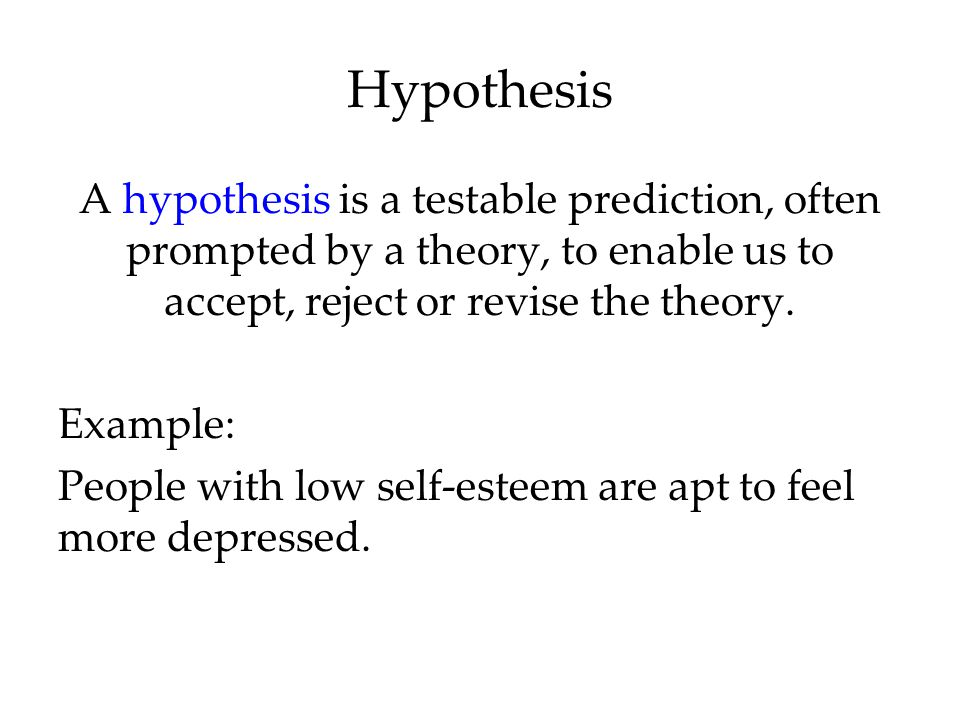 A hypothesis is a testable prediction, often prompted by a theory, to enable us to accept, reject or revise the theory.