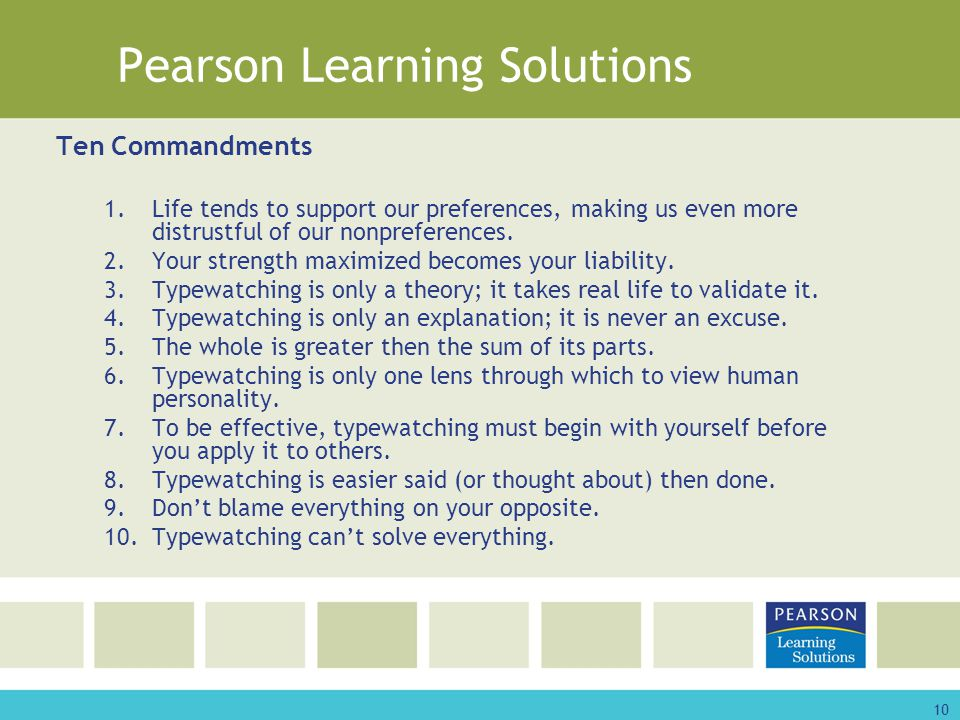 10 Pearson Learning Solutions Ten Commandments 1.Life tends to support our preferences, making us even more distrustful of our nonpreferences.
