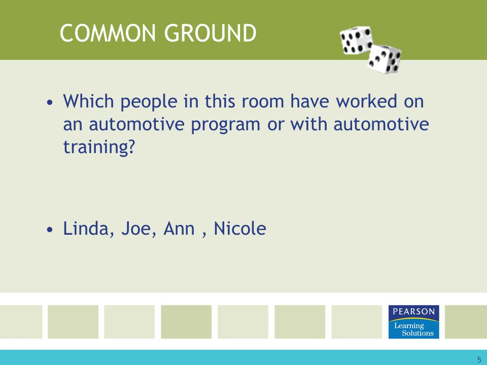 5 COMMON GROUND Which people in this room have worked on an automotive program or with automotive training.