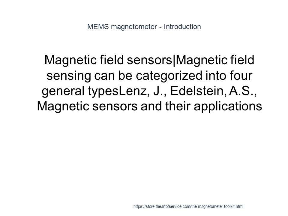 MEMS magnetometer - Introduction 1 Magnetic field sensors|Magnetic field sensing can be categorized into four general typesLenz, J., Edelstein, A.S.,