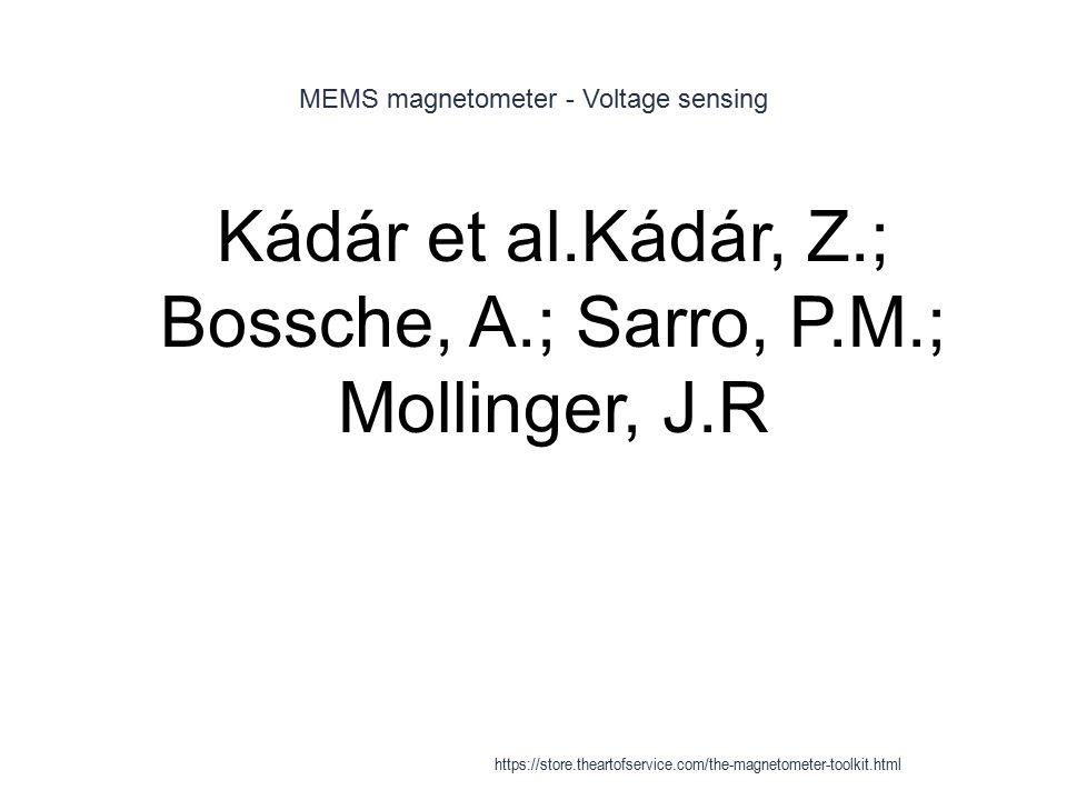 MEMS magnetometer - Voltage sensing 1 Kádár et al.Kádár, Z.; Bossche, A.; Sarro, P.M.; Mollinger, J.R https://store.theartofservice.com/the-magnetomet
