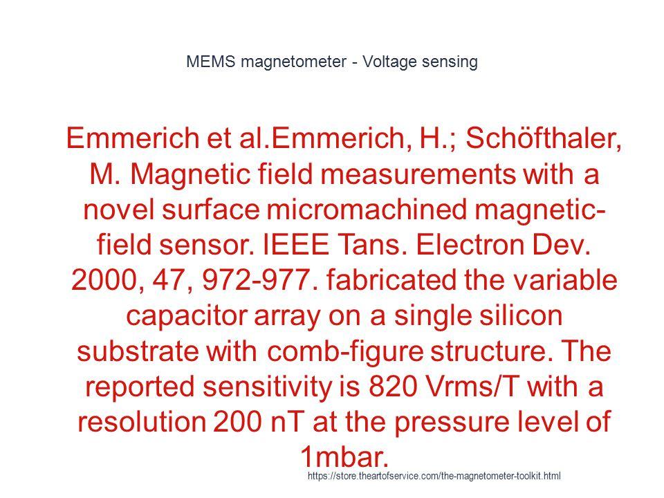 MEMS magnetometer - Voltage sensing 1 Emmerich et al.Emmerich, H.; Schöfthaler, M. Magnetic field measurements with a novel surface micromachined magn