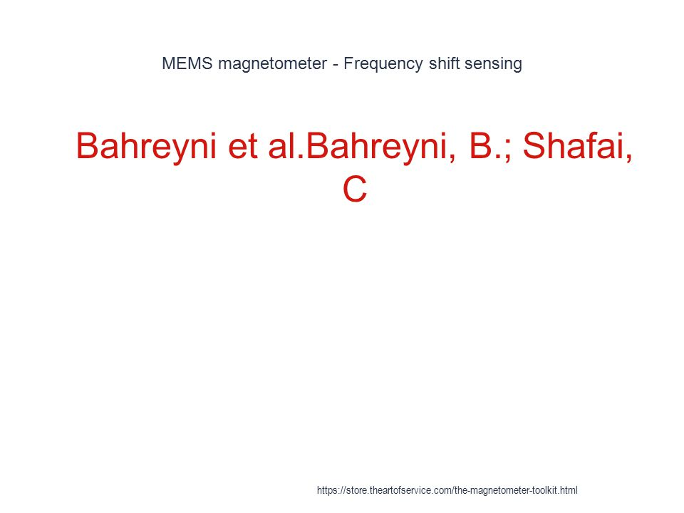 MEMS magnetometer - Frequency shift sensing 1 Bahreyni et al.Bahreyni, B.; Shafai, C https://store.theartofservice.com/the-magnetometer-toolkit.html