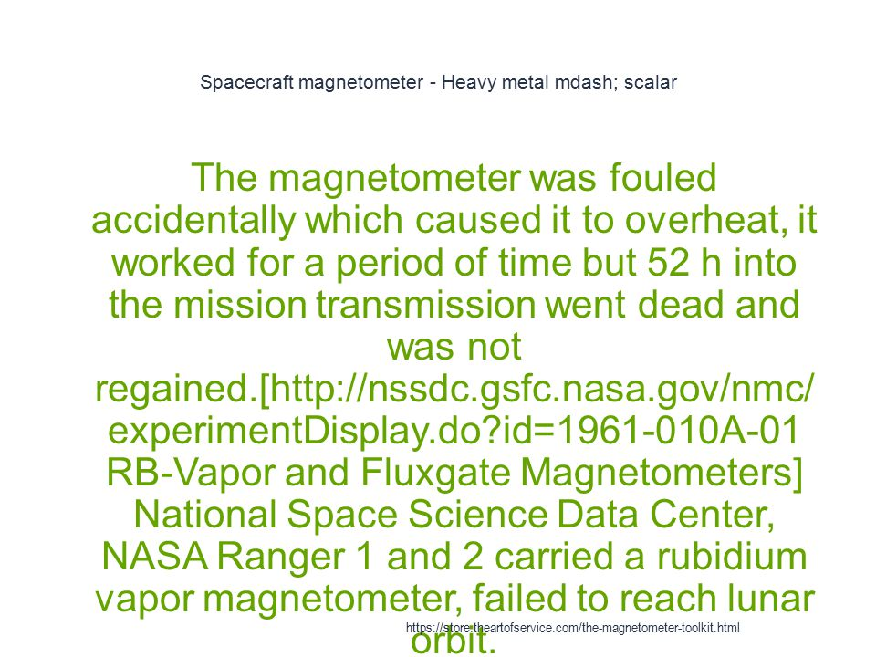 Spacecraft magnetometer - Heavy metal mdash; scalar 1 The magnetometer was fouled accidentally which caused it to overheat, it worked for a period of