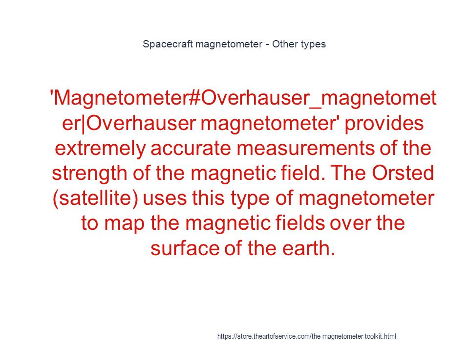 Spacecraft magnetometer - Other types 1 'Magnetometer#Overhauser_magnetomet er|Overhauser magnetometer' provides extremely accurate measurements of th