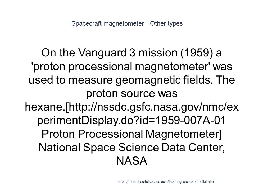 Spacecraft magnetometer - Other types 1 On the Vanguard 3 mission (1959) a 'proton processional magnetometer' was used to measure geomagnetic fields.