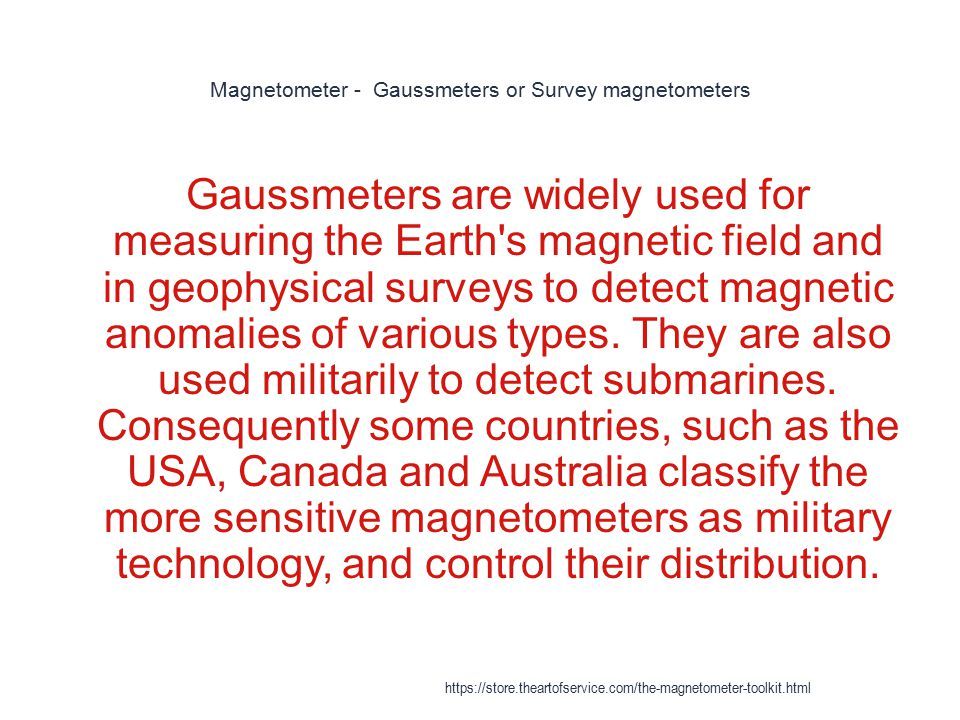 Magnetometer - Gaussmeters or Survey magnetometers 1 Gaussmeters are widely used for measuring the Earth's magnetic field and in geophysical surveys t