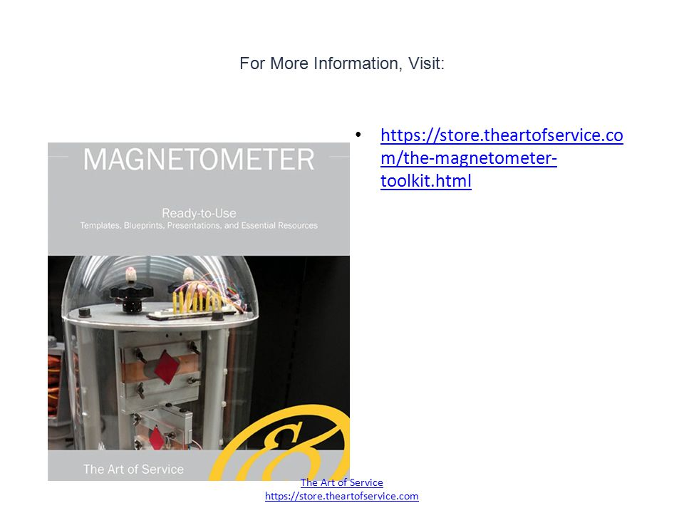 For More Information, Visit: https://store.theartofservice.co m/the-magnetometer- toolkit.html https://store.theartofservice.co m/the-magnetometer- to