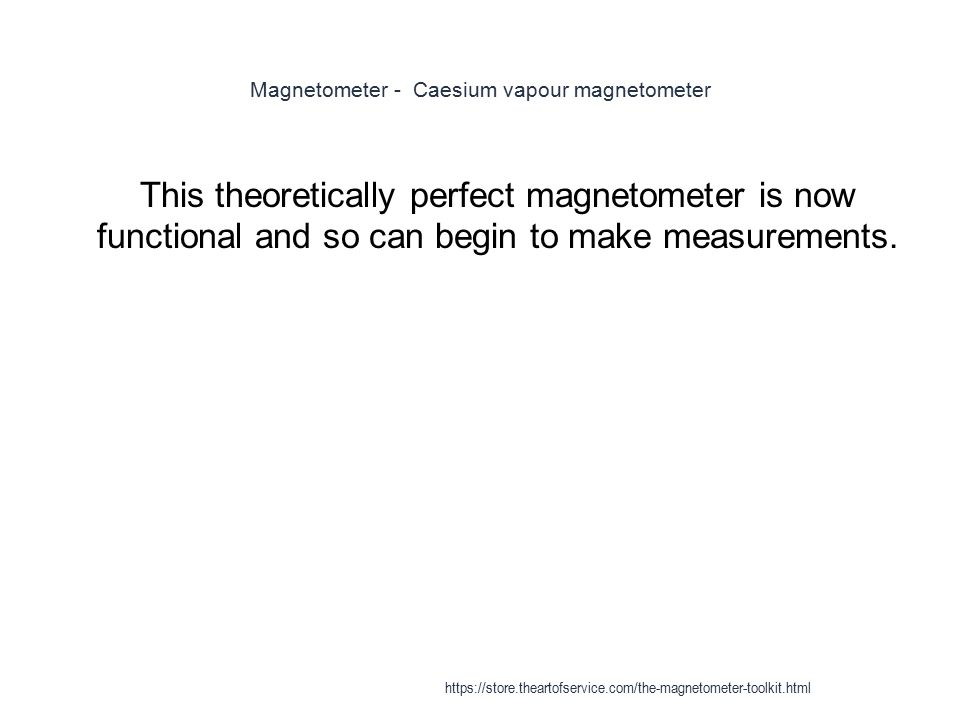 Magnetometer - Caesium vapour magnetometer 1 This theoretically perfect magnetometer is now functional and so can begin to make measurements. https://