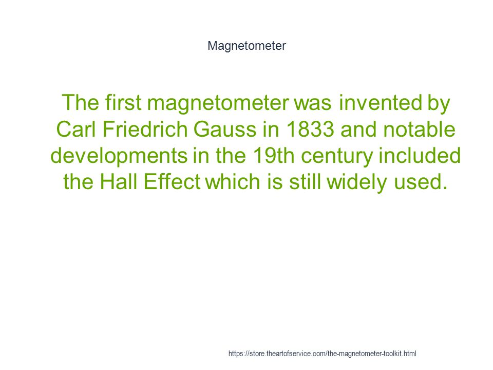 Magnetometer 1 The first magnetometer was invented by Carl Friedrich Gauss in 1833 and notable developments in the 19th century included the Hall Effe
